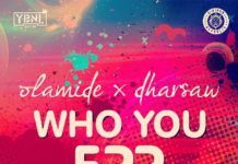 Olamide & Dharsaw - WHO YOU EPP? (prod. by Shizzi) Artwork | AceWorldTeam.com