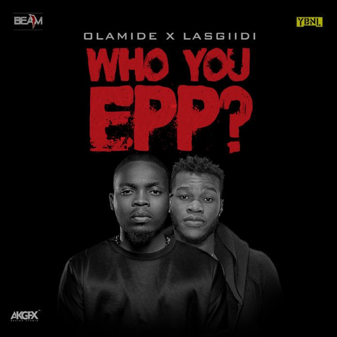 Olamide & LasGiiDi - WHO YOU EPP? (Freestyle) Artwork | AceWorldTeam.com
