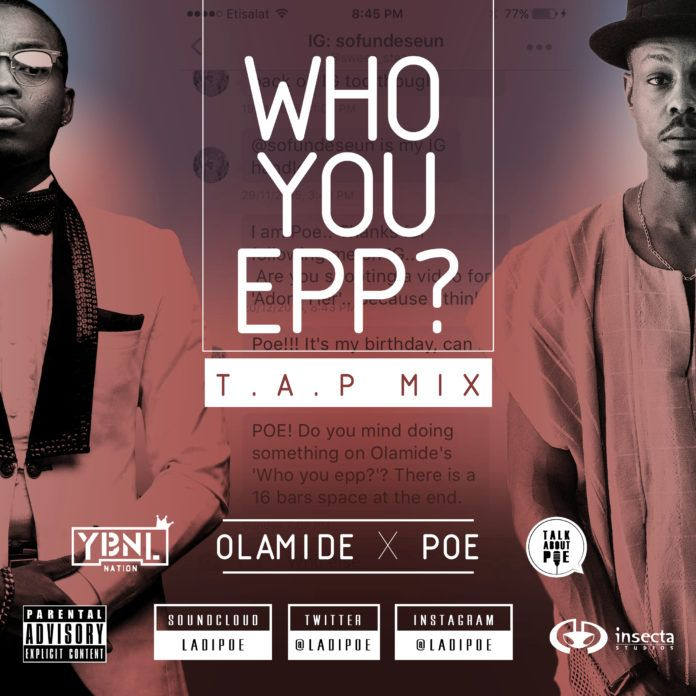 Olamide & Poe - WHO YOU EPP? (T.A.P Mix) Artwork | AceWorldTeam.com