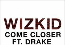 Wizkid ft. Drake - COME CLOSER (prod. by Sarz) Artwork | AceWorldTeam.com