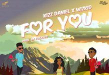 Kizz Daniel ft. Wizkid - FOR YOU (prod. by PhilKeyz) Artwork | AceWorldTeam.com