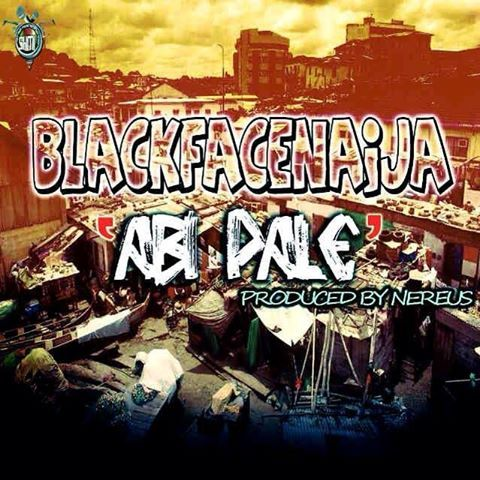 Blackface Naija - ABI PALE [prod. by Nereus] Artwork | AceWorldTeam.com