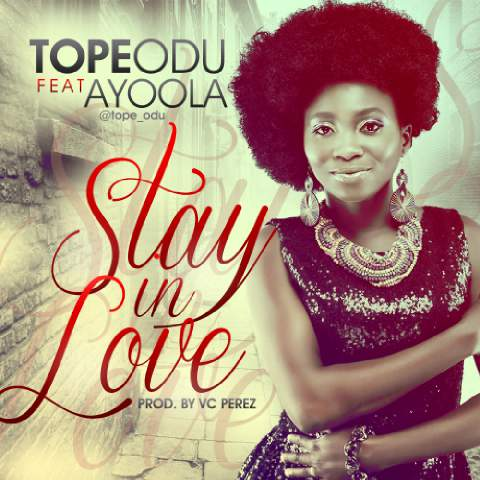 Tope Odu ft. AyoOla - STAY IN LOVE [prod. by VC Perez] Artwork | AceWorldTeam.com